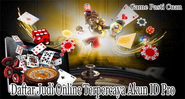 Daftar Judi Online Terpercaya Akun ID Pro Agar Menang Game Online