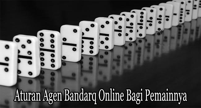 Aturan Agen Bandarq Online Bagi Setiap Pemainnya