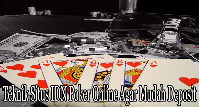 Teknik Situs IDN Poker Online Agar Mudah Deposit
